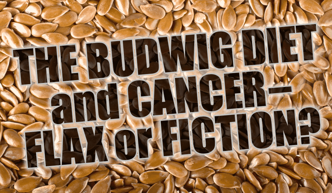 The Budwig Diet and Cancer— Separating Flax from Fiction.