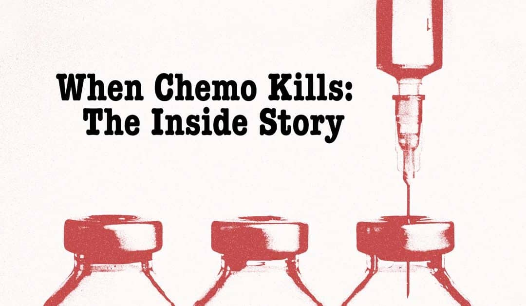 When Chemo Kills: The Inside Story