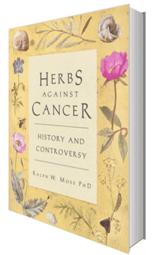 Herbs Against Cancer: History and Controversy by Ralph W. Moss, PhD